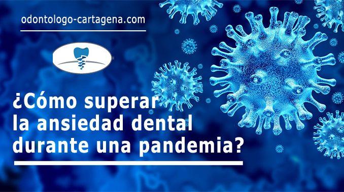 ¿Cómo superar la ansiedad dental durante una pandemia?